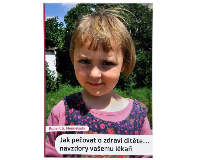 Jak pečovat o zdraví dítěte...navzdory vašemu lékaři (Robert S. Mendelsohn)