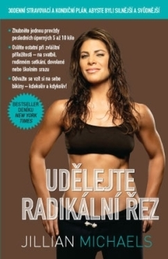 Udělejte radikální řez – 30denní dietní a fitness plán pro vaše silnější a sexy já (Jillian Michaels)