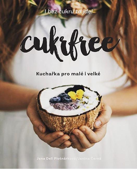 Cukrfree - Kuchařka pro malé i velké (Jana Dell Plotnárková, Janina Černá)